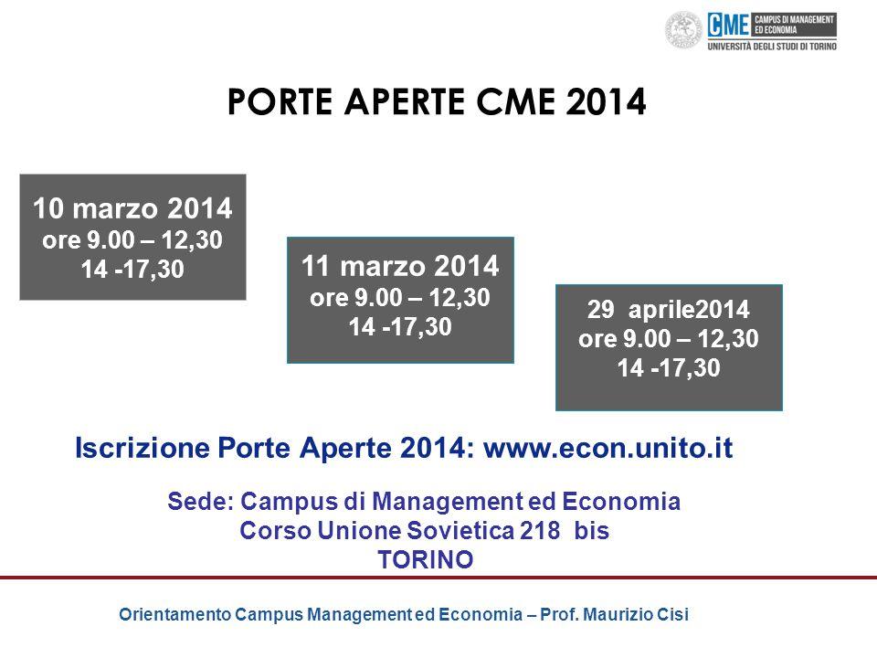 Orientamento Campus Management ed Economia – Prof. Maurizio Cisi PORTE APERTE CME 2014 10 marzo 2014 ore 9.00 – 12,30 14 -17,30 11 marzo 2014 ore 9.00