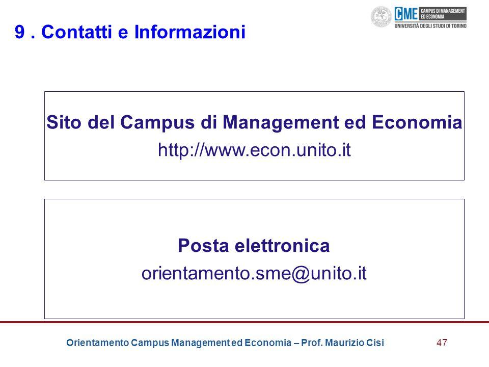 Orientamento Campus Management ed Economia – Prof. Maurizio Cisi47 9. Contatti e Informazioni Sito del Campus di Management ed Economia http://www.eco