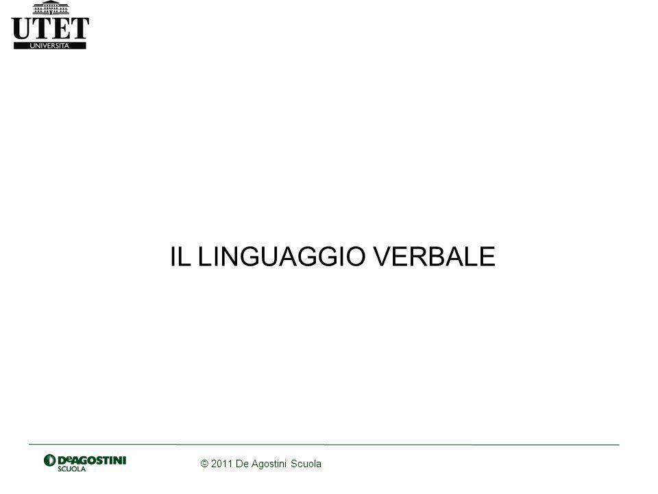 © 2011 De Agostini Scuola IL LINGUAGGIO VERBALE