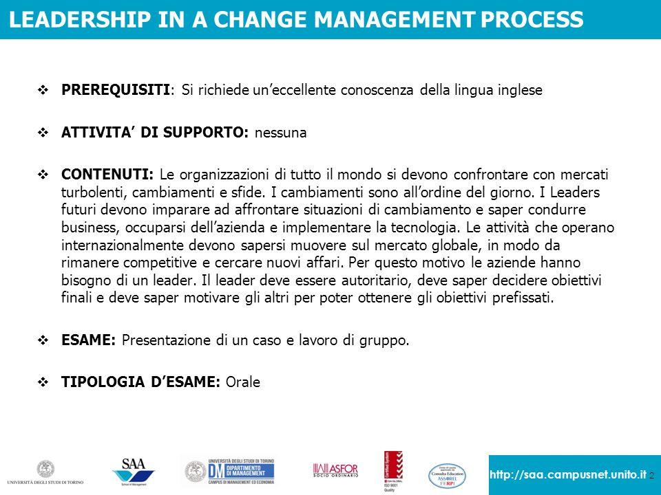 2 http://saa.campusnet.unito.it LEADERSHIP IN A CHANGE MANAGEMENT PROCESS  PREREQUISITI: Si richiede un'eccellente conoscenza della lingua inglese 