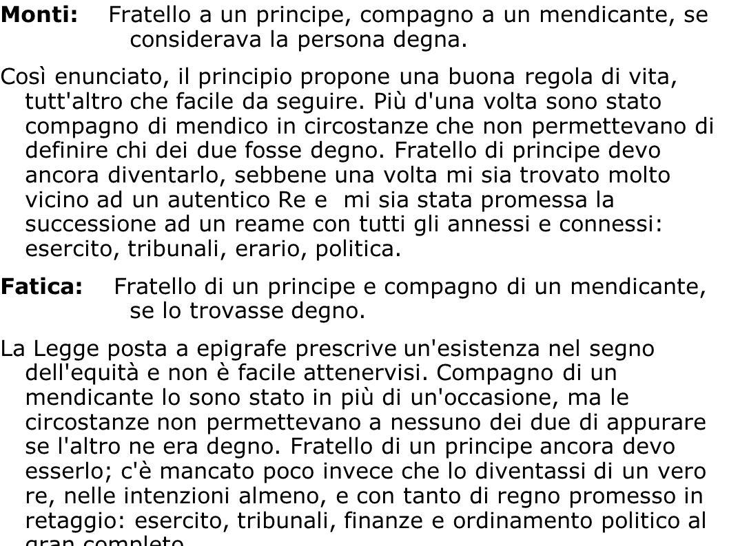 Monti: Fratello a un principe, compagno a un mendicante, se considerava la persona degna. Così enunciato, il principio propone una buona regola di vit