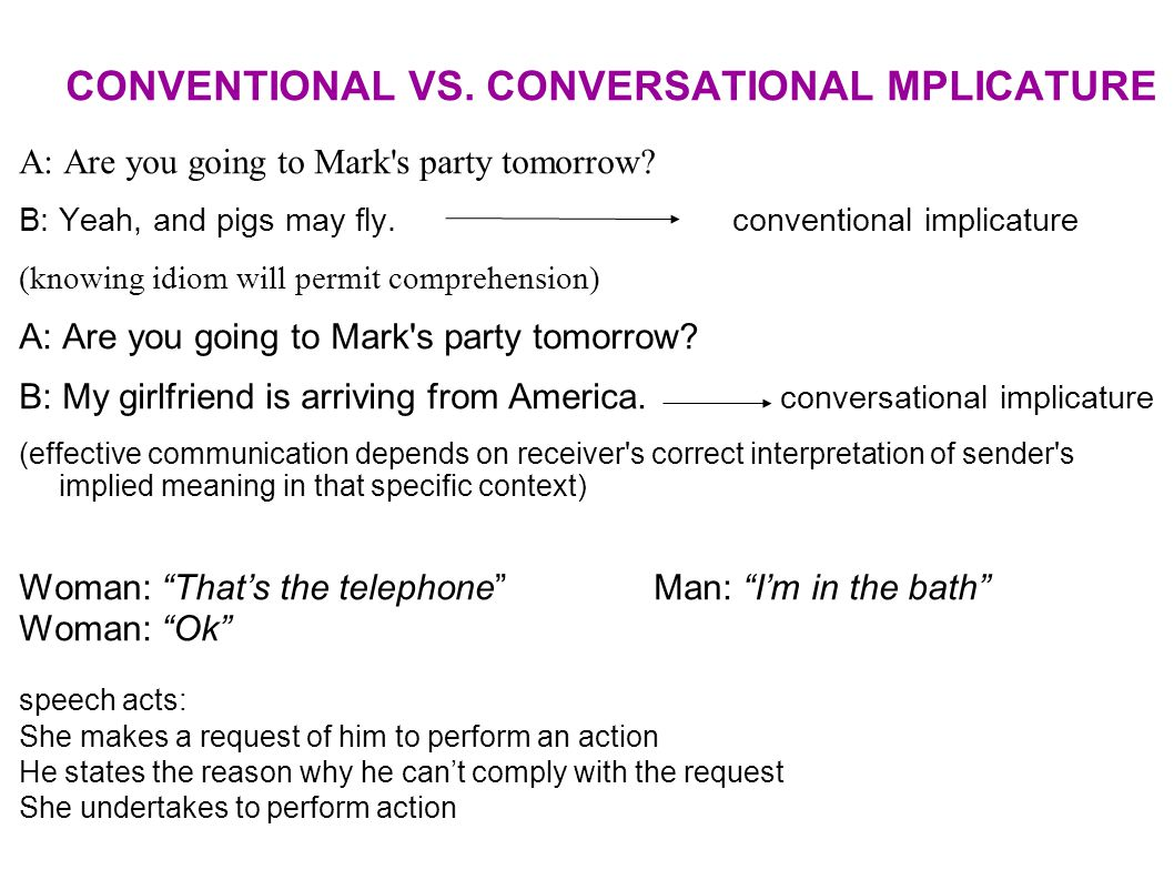 CONVENTIONAL VS.CONVERSATIONAL MPLICATURE A: Are you going to Mark s party tomorrow.