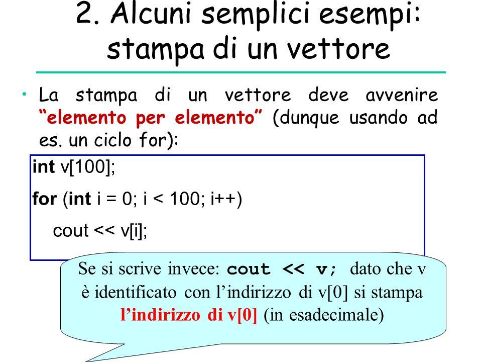 """2. Alcuni semplici esempi: stampa di un vettore La stampa di un vettore deve avvenire """"elemento per elemento"""" (dunque usando ad es. un ciclo for): int"""