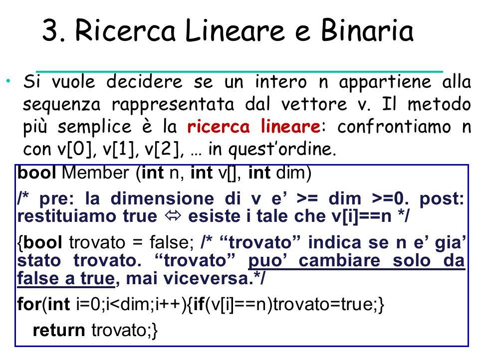 3. Ricerca Lineare e Binaria Si vuole decidere se un intero n appartiene alla sequenza rappresentata dal vettore v. Il metodo più semplice è la ricerc