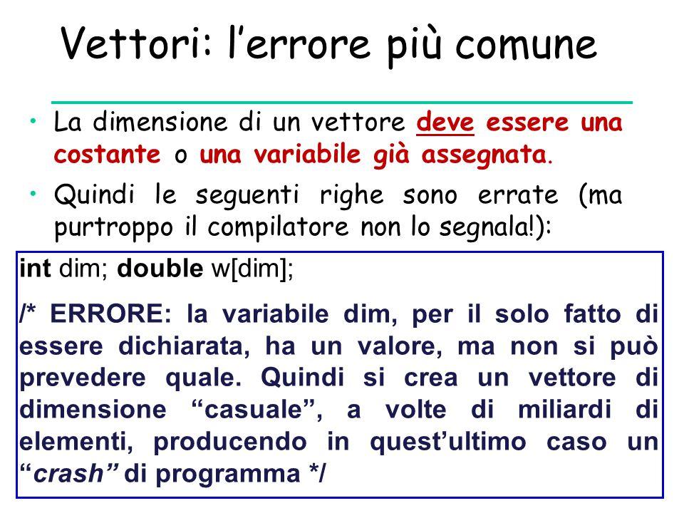 Vettori: l'errore più comune La dimensione di un vettore deve essere una costante o una variabile già assegnata. Quindi le seguenti righe sono errate