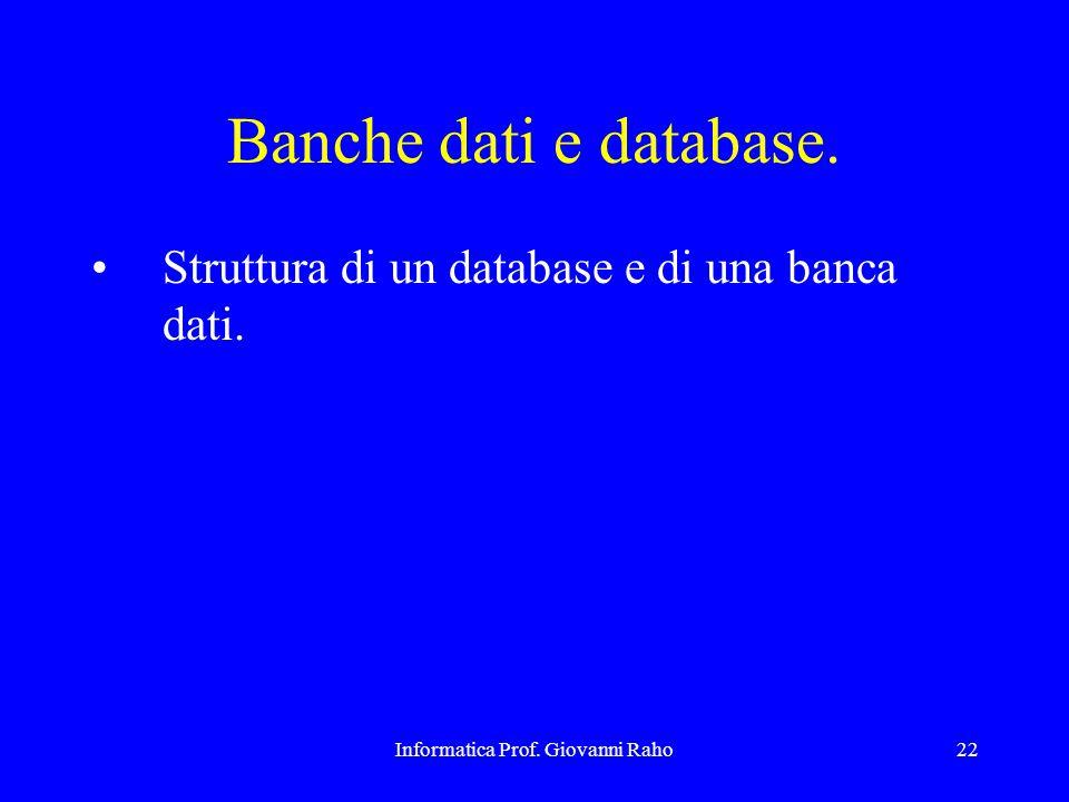 Informatica Prof. Giovanni Raho22 Banche dati e database. Struttura di un database e di una banca dati.