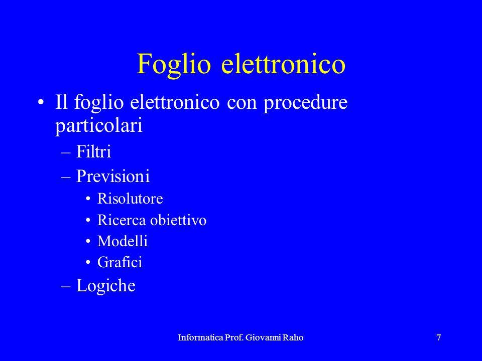 Informatica Prof. Giovanni Raho7 Foglio elettronico Il foglio elettronico con procedure particolari –Filtri –Previsioni Risolutore Ricerca obiettivo M