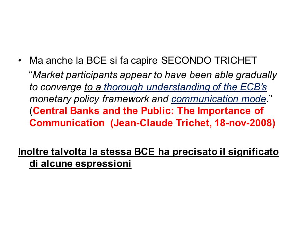 """Ma anche la BCE si fa capire SECONDO TRICHET """"Market participants appear to have been able gradually to converge to a thorough understanding of the EC"""