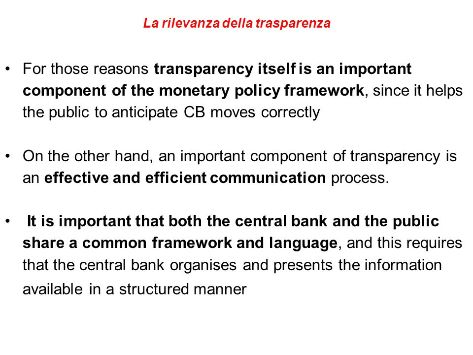 La rilevanza della trasparenza For those reasons transparency itself is an important component of the monetary policy framework, since it helps the pu