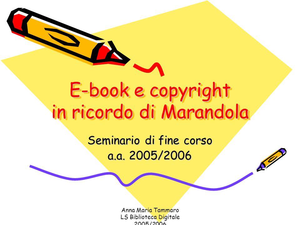 Anna Maria Tammaro LS Biblioteca Digitale 2005/2006 E-book e copyright in ricordo di Marandola Seminario di fine corso a.a.