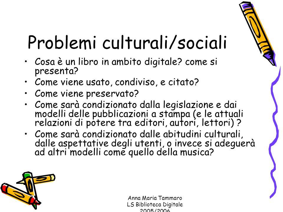 Anna Maria Tammaro LS Biblioteca Digitale 2005/2006 Problemi culturali/sociali Cosa è un libro in ambito digitale.