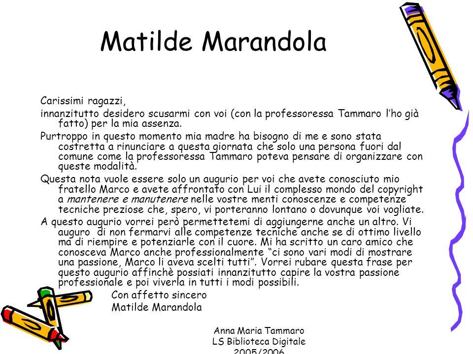 Anna Maria Tammaro LS Biblioteca Digitale 2005/2006 Matilde Marandola Carissimi ragazzi, innanzitutto desidero scusarmi con voi (con la professoressa Tammaro l'ho già fatto) per la mia assenza.