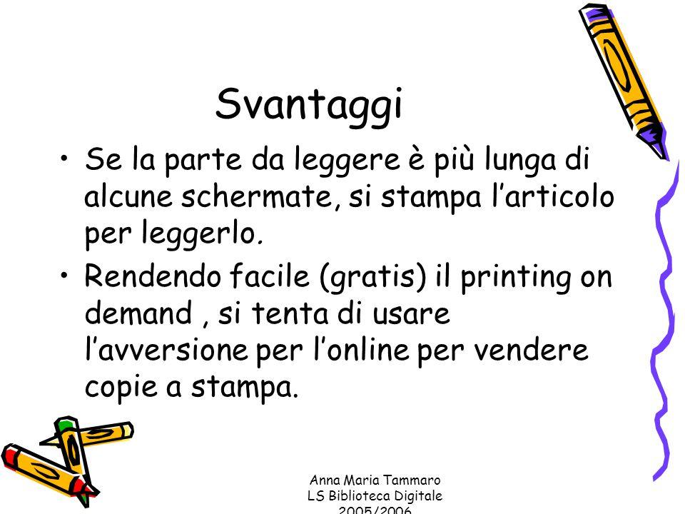 Anna Maria Tammaro LS Biblioteca Digitale 2005/2006 Svantaggi Se la parte da leggere è più lunga di alcune schermate, si stampa l'articolo per leggerlo.