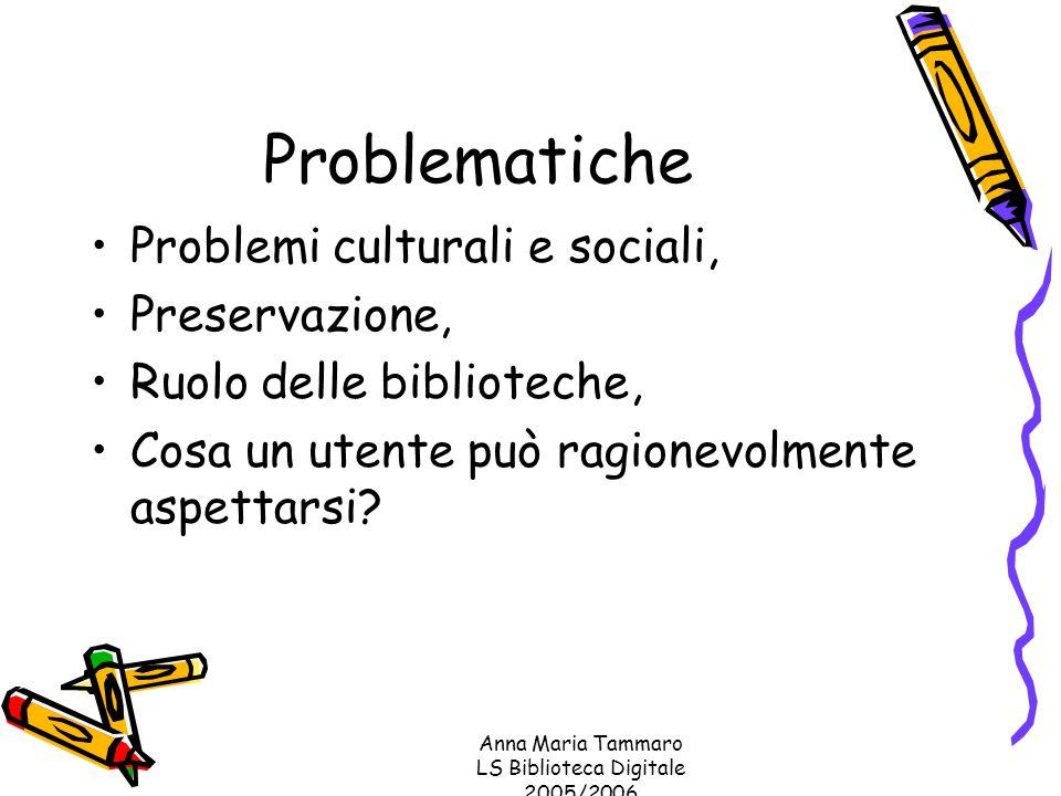 Anna Maria Tammaro LS Biblioteca Digitale 2005/2006 Problematiche Problemi culturali e sociali, Preservazione, Ruolo delle biblioteche, Cosa un utente può ragionevolmente aspettarsi