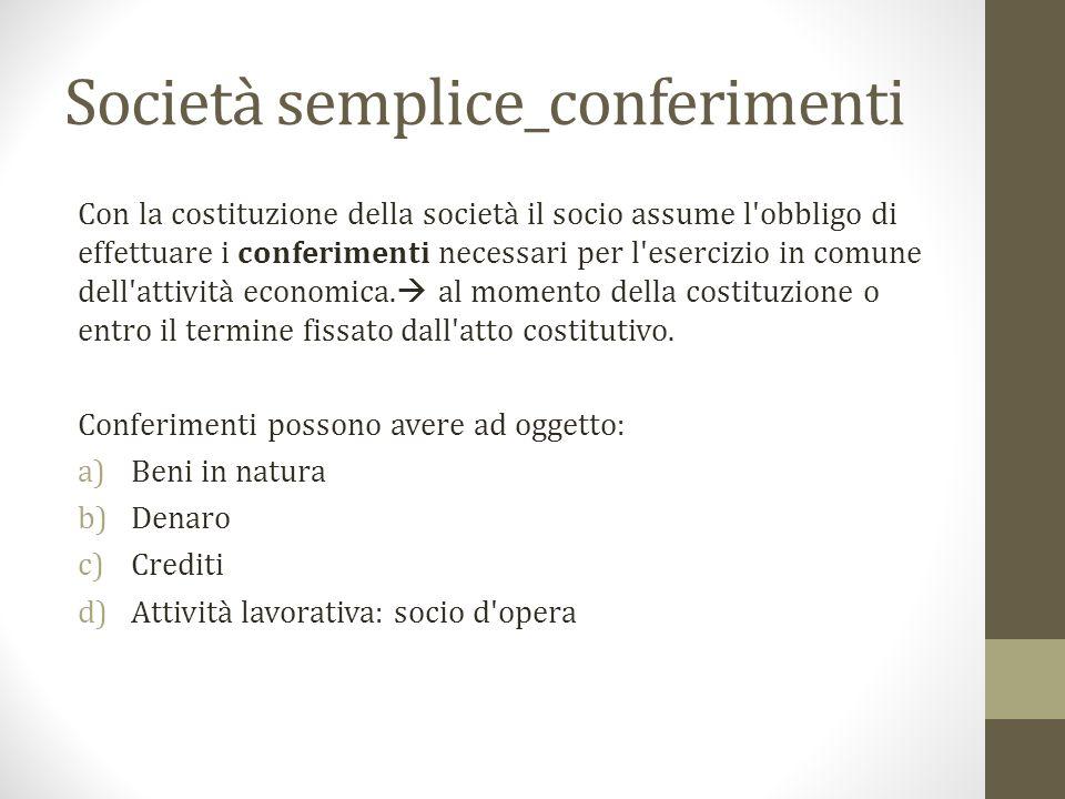 Società semplice_conferimenti Con la costituzione della società il socio assume l obbligo di effettuare i conferimenti necessari per l esercizio in comune dell attività economica.
