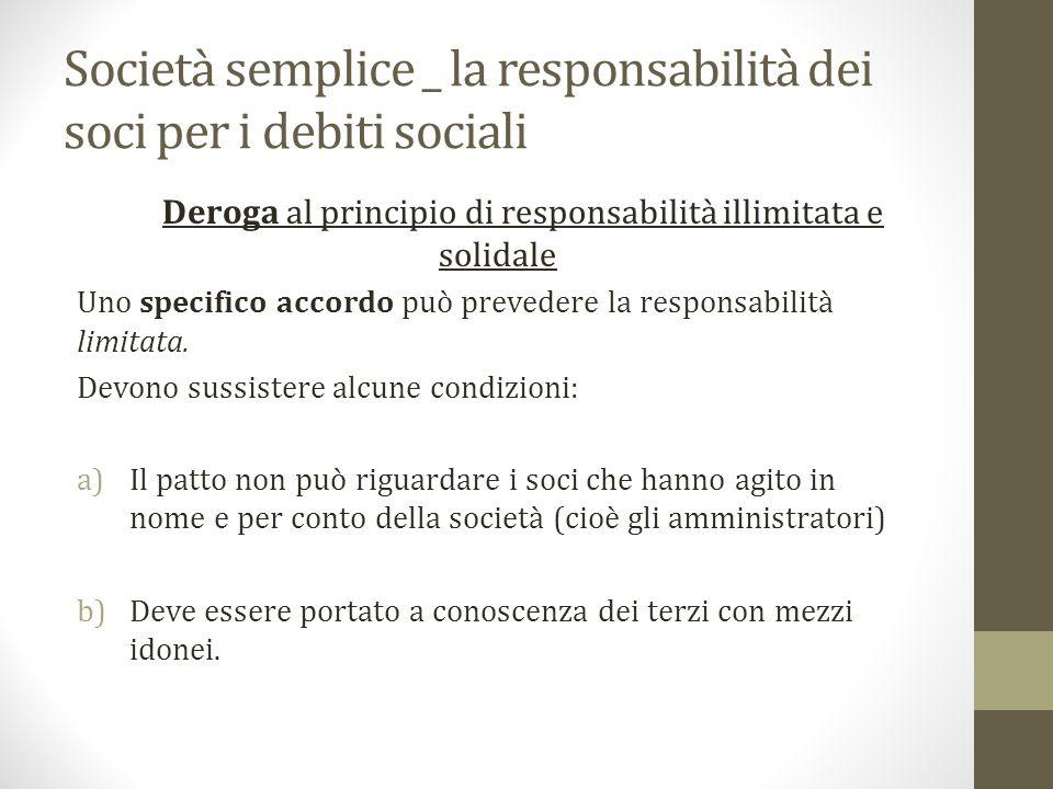 Società semplice _ la responsabilità dei soci per i debiti sociali Deroga al principio di responsabilità illimitata e solidale Uno specifico accordo può prevedere la responsabilità limitata.