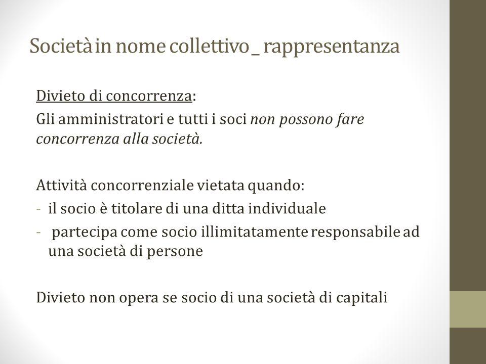 Società in nome collettivo _ rappresentanza Divieto di concorrenza: Gli amministratori e tutti i soci non possono fare concorrenza alla società.