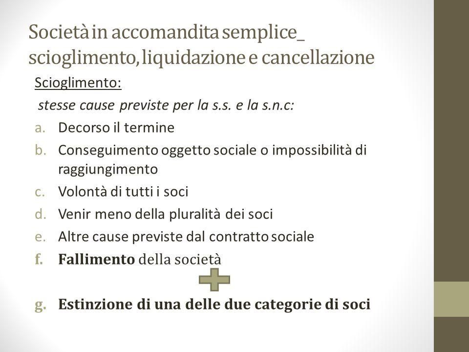 Società in accomandita semplice_ scioglimento, liquidazione e cancellazione Scioglimento: stesse cause previste per la s.s.