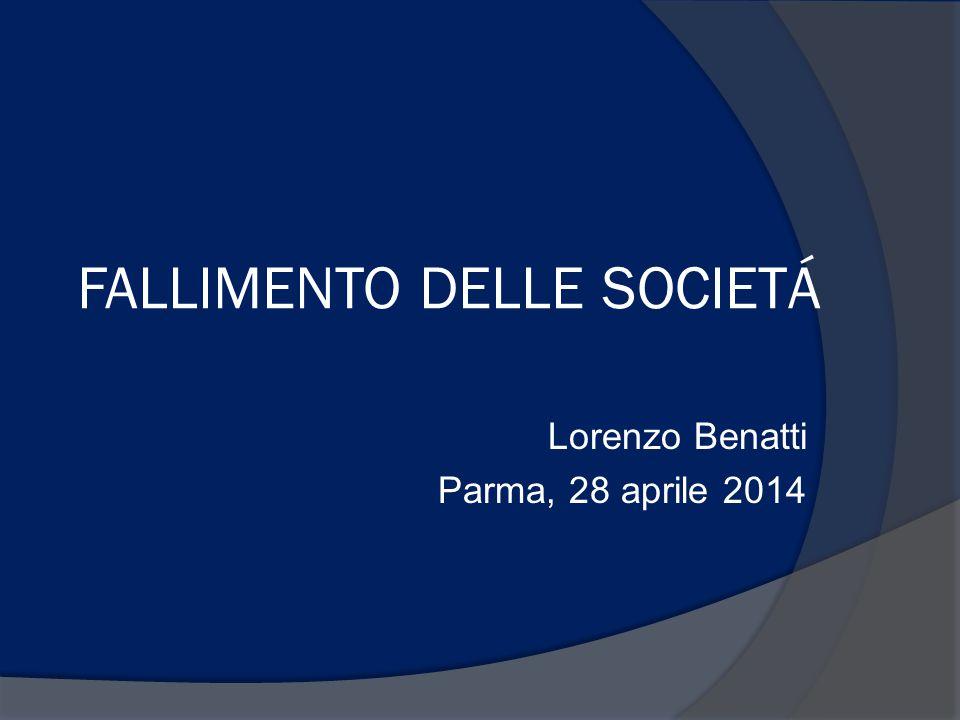 FALLIMENTO DELLE SOCIETÁ Lorenzo Benatti Parma, 28 aprile 2014