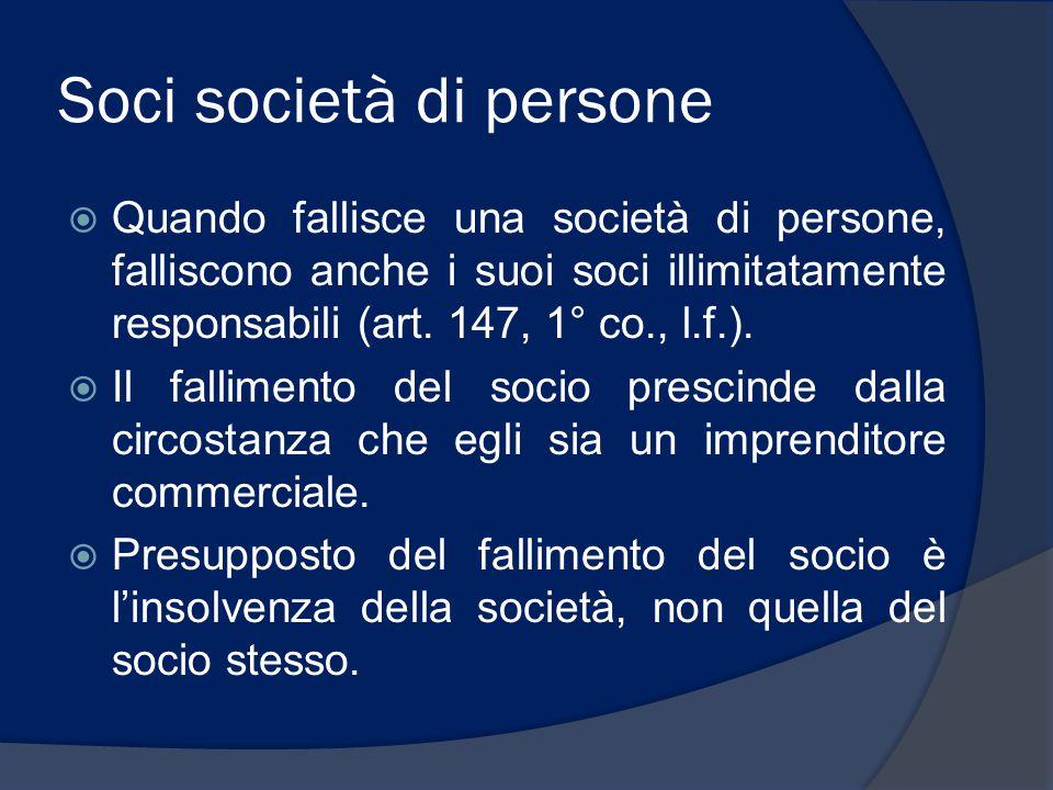 Soci società di persone  Quando fallisce una società di persone, falliscono anche i suoi soci illimitatamente responsabili (art. 147, 1° co., l.f.).