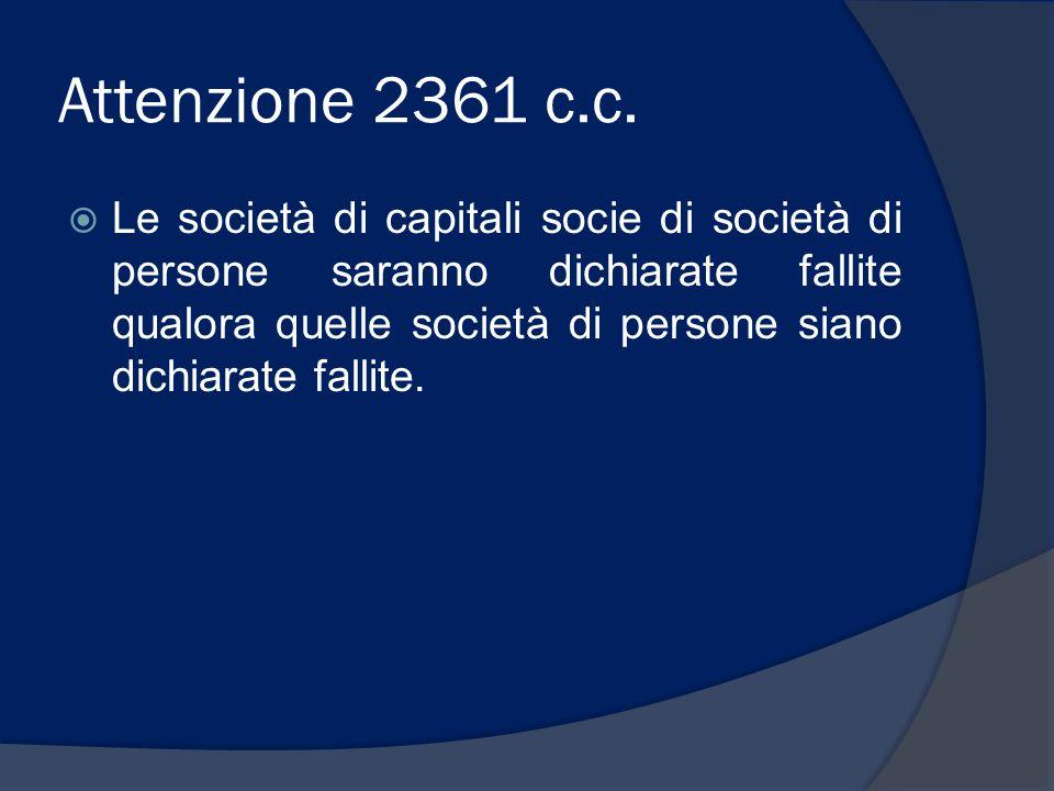 Attenzione 2361 c.c.  Le società di capitali socie di società di persone saranno dichiarate fallite qualora quelle società di persone siano dichiarat