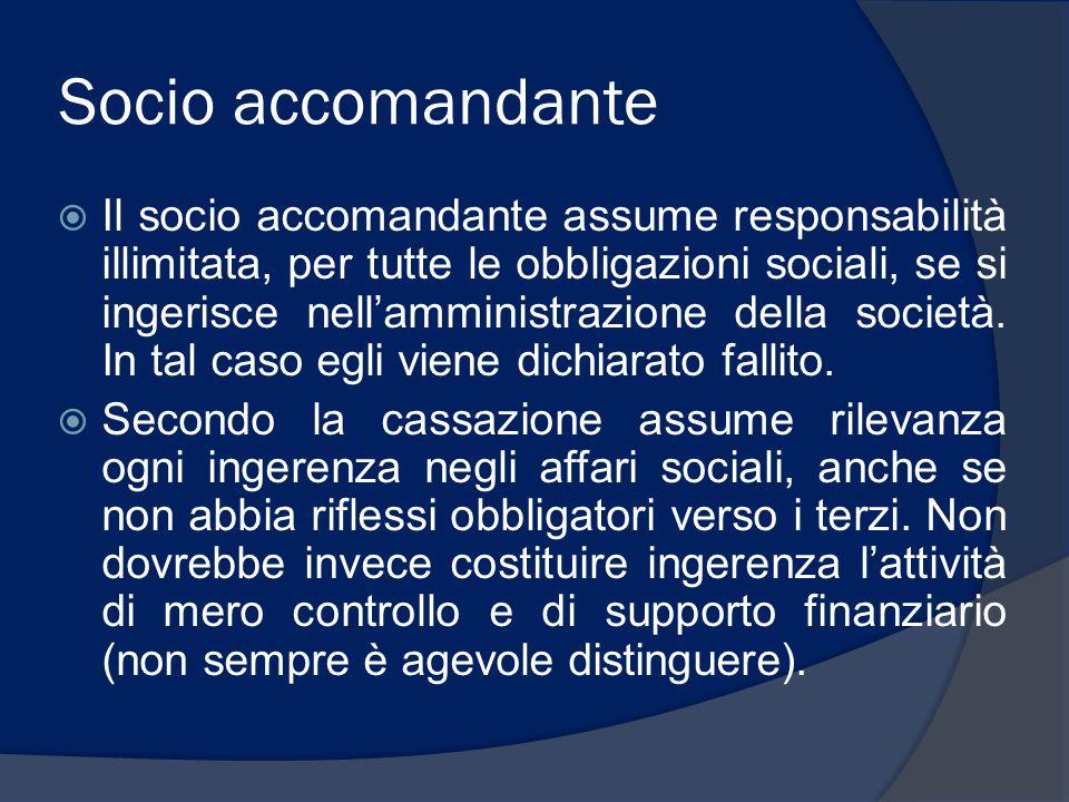 Socio accomandante  Il socio accomandante assume responsabilità illimitata, per tutte le obbligazioni sociali, se si ingerisce nell'amministrazione d
