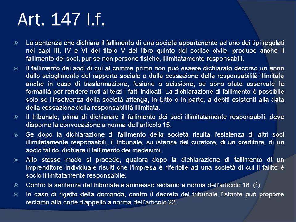 Art. 147 l.f.  La sentenza che dichiara il fallimento di una società appartenente ad uno dei tipi regolati nei capi III, IV e VI del titolo V del lib