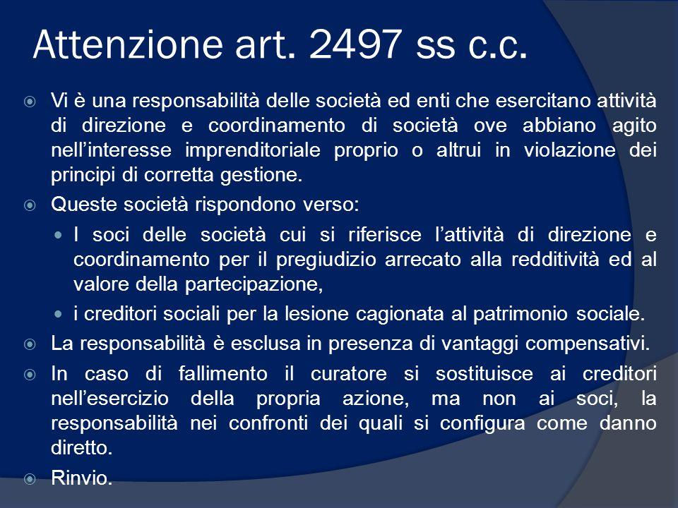 Attenzione art. 2497 ss c.c.  Vi è una responsabilità delle società ed enti che esercitano attività di direzione e coordinamento di società ove abbia