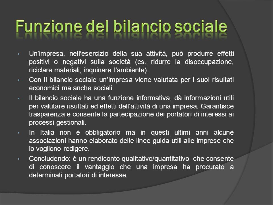  Il bilancio sociale è un documento nel quale un'impresa comunica agli stakeholders (portatori di un interesse) i risultati dell'attività.