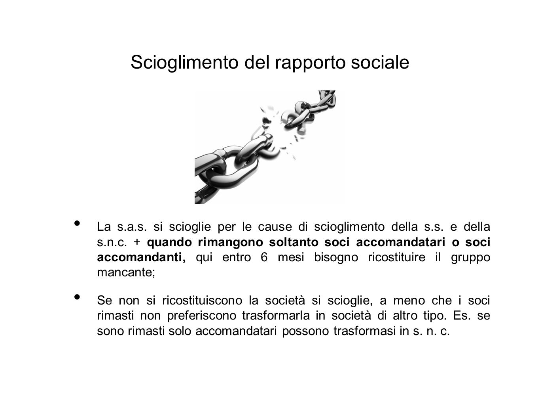 Scioglimento del rapporto sociale La s.a.s. si scioglie per le cause di scioglimento della s.s.