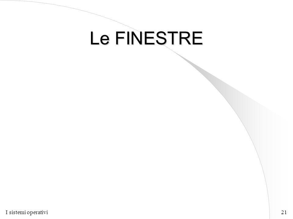 I sistemi operativi21 Le FINESTRE