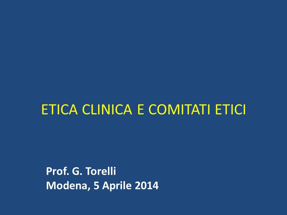 ETICA CLINICA E COMITATI ETICI Prof. G. Torelli Modena, 5 Aprile 2014