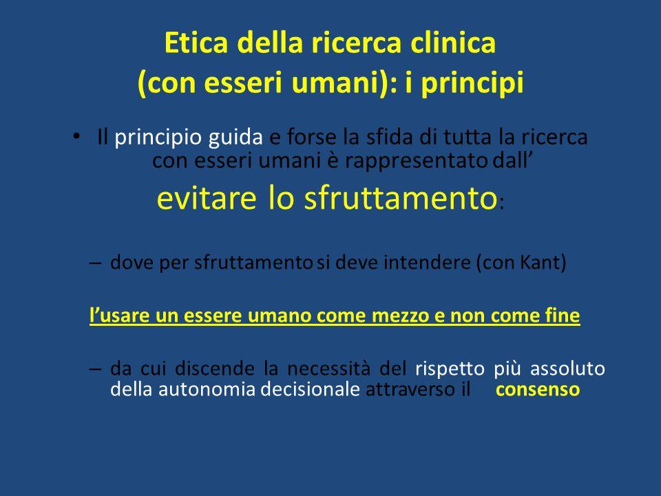 Etica della ricerca clinica (con esseri umani): i principi Il principio guida e forse la sfida di tutta la ricerca con esseri umani è rappresentato da