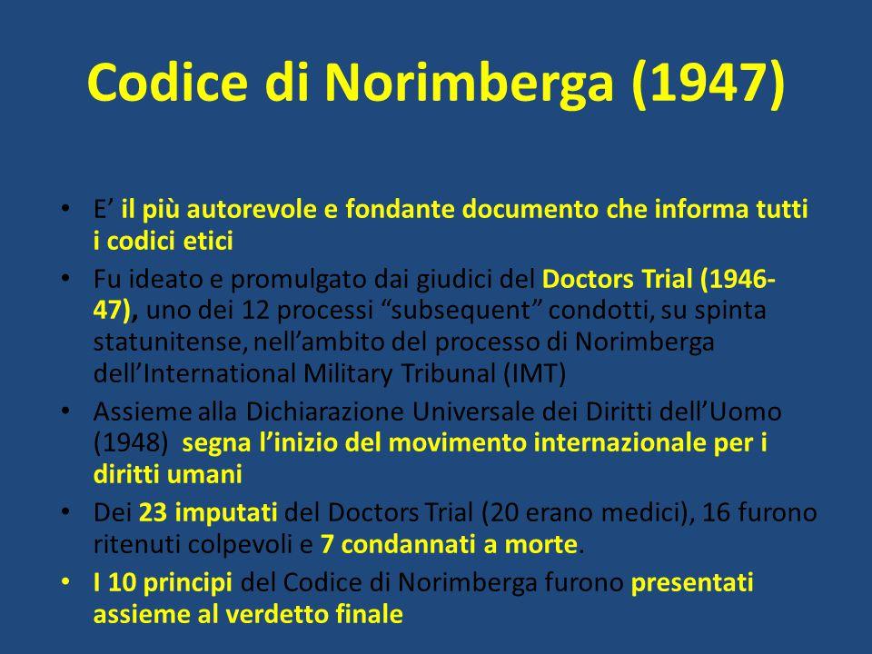 Codice di Norimberga (1947) E' il più autorevole e fondante documento che informa tutti i codici etici Fu ideato e promulgato dai giudici del Doctors