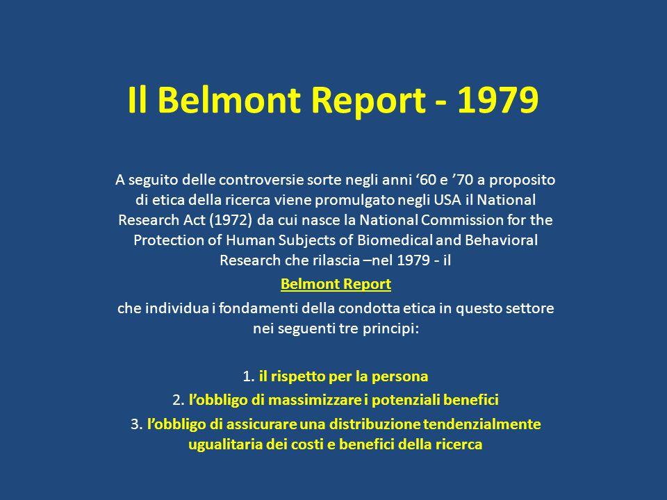 Il Belmont Report - 1979 A seguito delle controversie sorte negli anni '60 e '70 a proposito di etica della ricerca viene promulgato negli USA il Nati