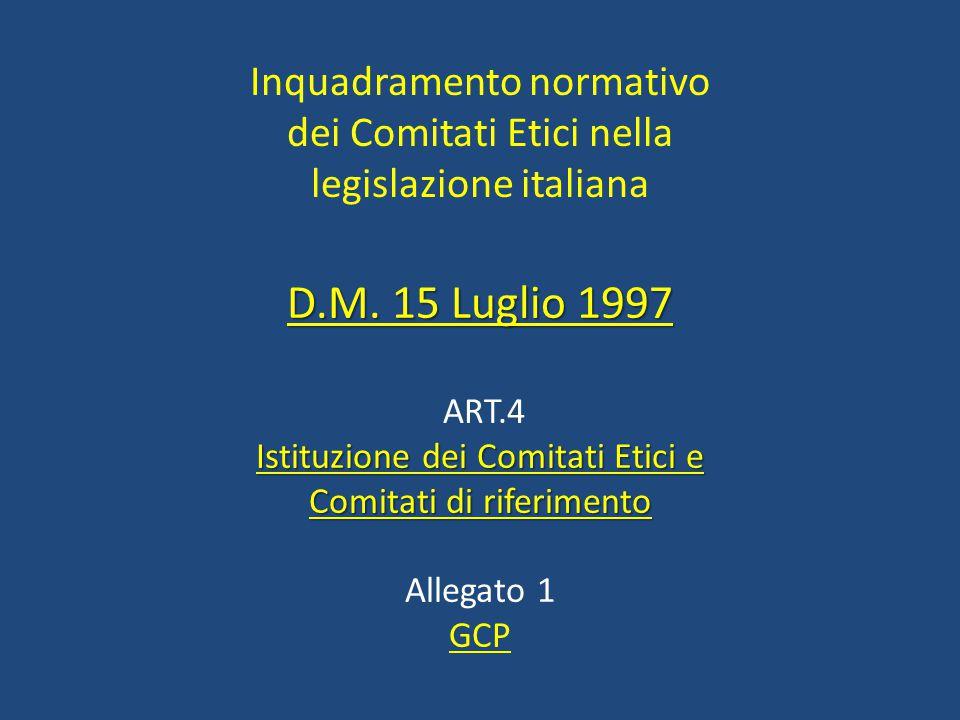 Inquadramento normativo dei Comitati Etici nella legislazione italiana D.M. 15 Luglio 1997 ART.4 Istituzione dei Comitati Etici e Comitati di riferime