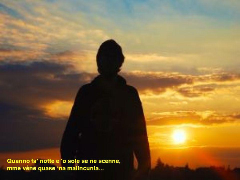 Ma 'n'atu sole cchiù bello, oje né', 'o sole mio, sta 'nfronte a te... 'O sole, 'o sole mio, sta 'nfronte a te... sta 'nfronte a te !