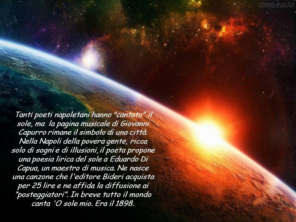 'O sole mio è una canzone napoletana conosciuta incisa e cantata in tutte le lingue del mondo.