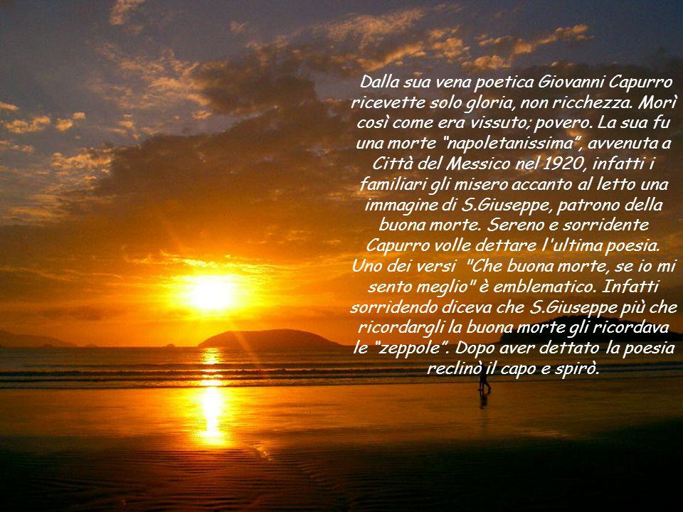 L'autore dei versi di 'O sole mio è Giovanni Capurro nato nel 1859 nel quartiere Montecalvario di Napoli. Suo padre Antonio, professore di lingue e la