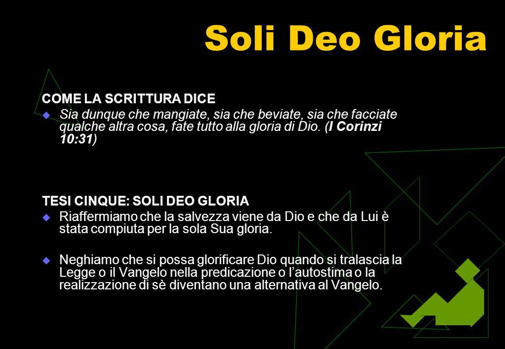 Soli Deo Gloria COME LA SCRITTURA DICE  Sia dunque che mangiate, sia che beviate, sia che facciate qualche altra cosa, fate tutto alla gloria di Dio.