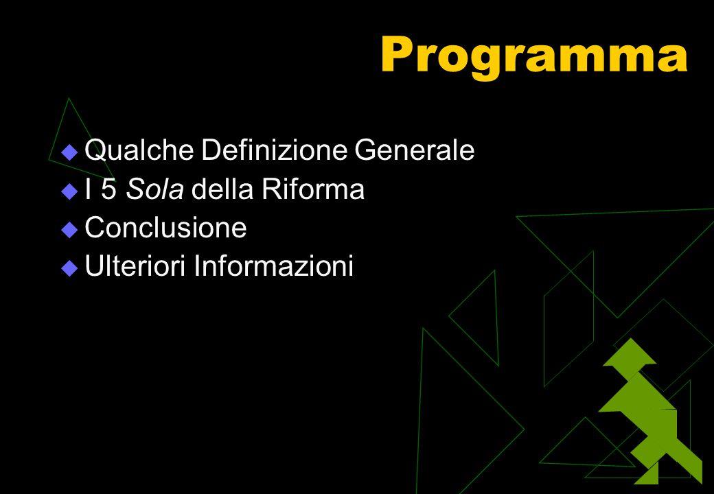 Programma  Qualche Definizione Generale  I 5 Sola della Riforma  Conclusione  Ulteriori Informazioni