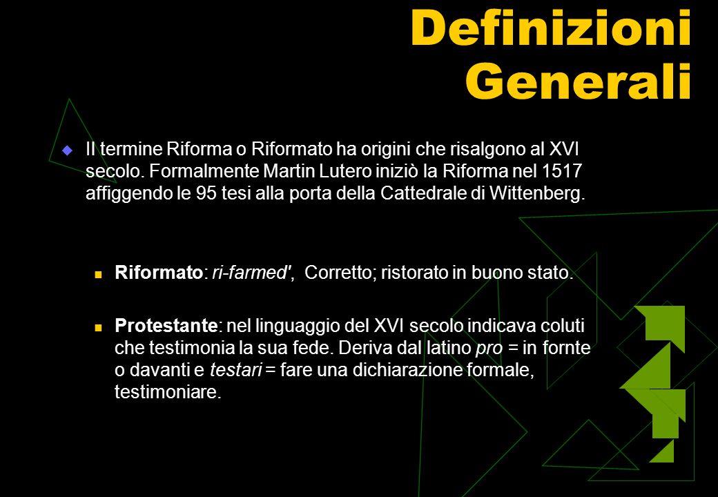 Definizioni Generali  Il termine Riforma o Riformato ha origini che risalgono al XVI secolo.
