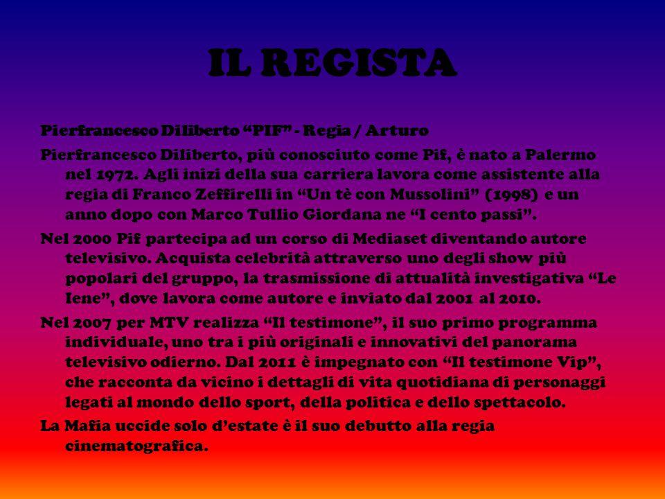 IL REGISTA Pierfrancesco Diliberto PIF - Regia / Arturo Pierfrancesco Diliberto, più conosciuto come Pif, è nato a Palermo nel 1972.