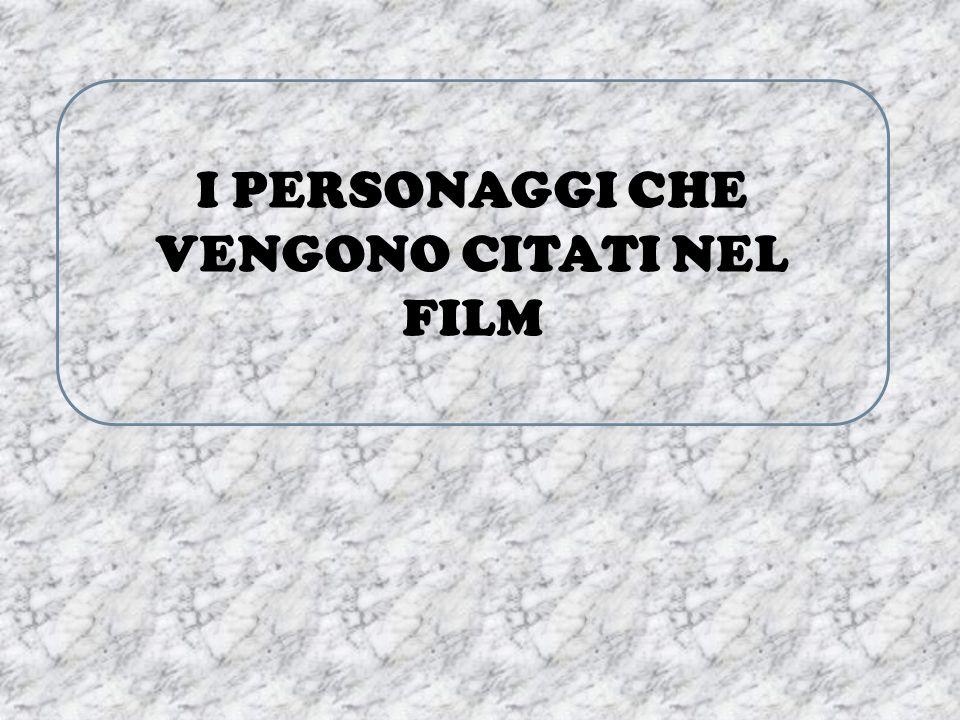 I PERSONAGGI CHE VENGONO CITATI NEL FILM