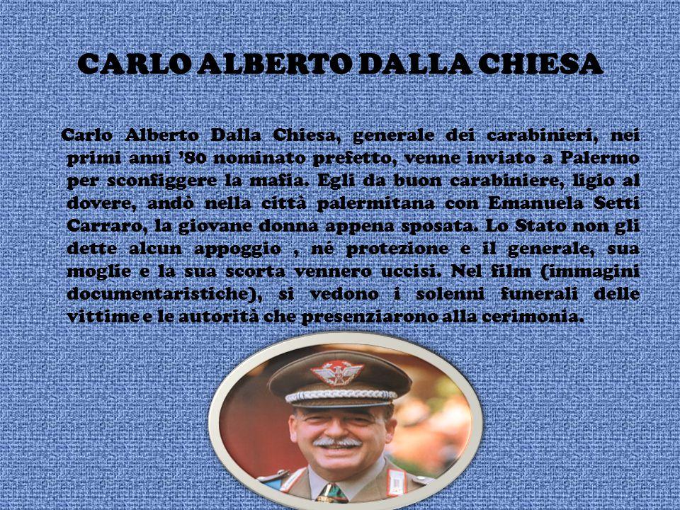 CARLO ALBERTO DALLA CHIESA Carlo Alberto Dalla Chiesa, generale dei carabinieri, nei primi anni '80 nominato prefetto, venne inviato a Palermo per sconfiggere la mafia.