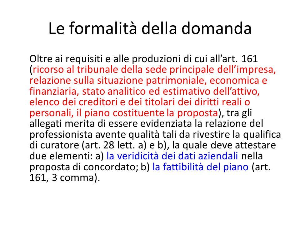 Le formalità della domanda Oltre ai requisiti e alle produzioni di cui all'art. 161 (ricorso al tribunale della sede principale dell'impresa, relazion