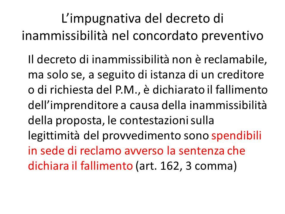 L'impugnativa del decreto di inammissibilità nel concordato preventivo Il decreto di inammissibilità non è reclamabile, ma solo se, a seguito di istan