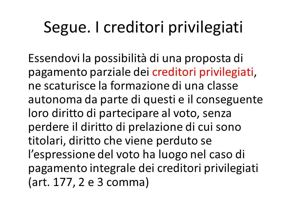 Segue. I creditori privilegiati Essendovi la possibilità di una proposta di pagamento parziale dei creditori privilegiati, ne scaturisce la formazione