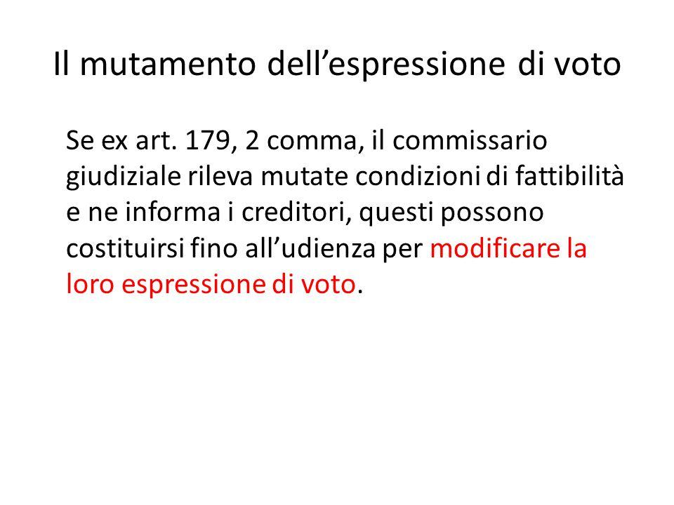 Il mutamento dell'espressione di voto Se ex art. 179, 2 comma, il commissario giudiziale rileva mutate condizioni di fattibilità e ne informa i credit