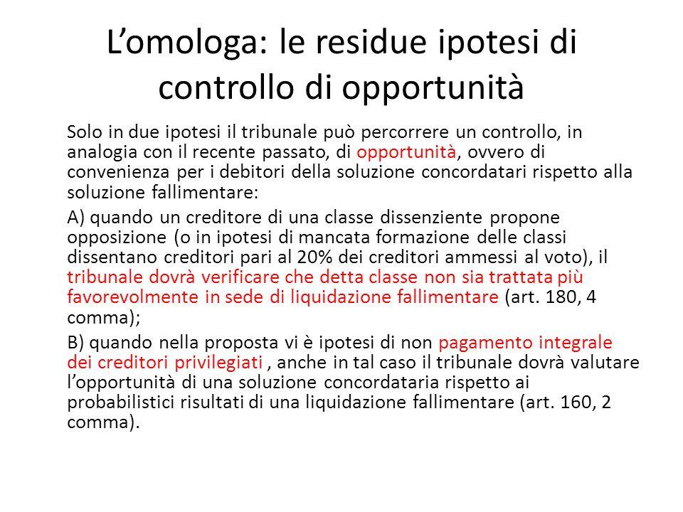 L'omologa: le residue ipotesi di controllo di opportunità Solo in due ipotesi il tribunale può percorrere un controllo, in analogia con il recente pas
